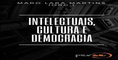 Intelectuais, cultura e democracia